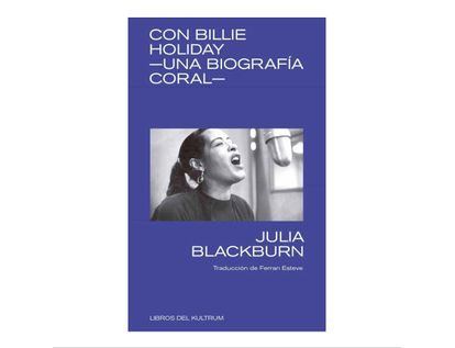 con-billie-holiday-una-biografia-coral--9788494938337