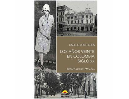 los-anos-veinte-en-colombia-siglo-xx-9789585402461