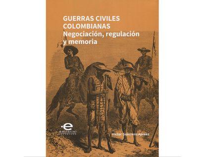 guerras-civiles-colombianas-negociacion-regulacion-y-memoria-9789587169140