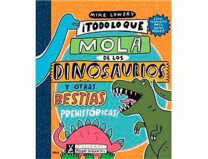 todo-lo-que-mola-de-los-dinosaurios-y-otras-bestias-prehistoricas-9788427220140
