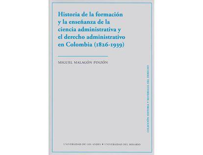 historia-de-la-formacion-y-la-ensenanza-de-las-ciencias-administrativa-y-el-derecho-administrativo-en-colombia-1826-1939--9789587748703