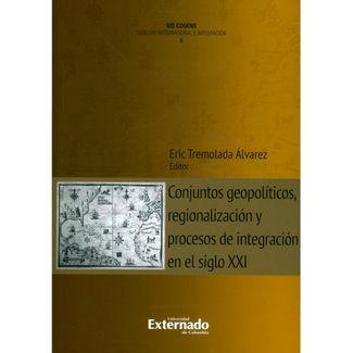 conjuntos-geopoliticos-regionalizacion-y-procesos-de-integracion-en-el-siglo-xxi-9789587904536