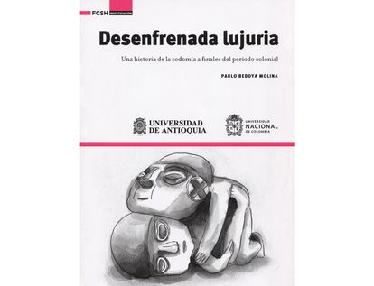 desenfrenada-lujuria-una-historia-de-la-sodomia-a-finales-del-periodo-colonial-9789585596702