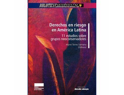 derechos-en-riesgo-en-america-latina-11-estudios-sobre-grupos-neoconservadores-9789585555402