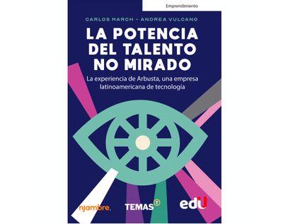la-potencia-del-talento-no-mirado-la-experiencia-de-arbusta-una-empresa-latinoamericana-de-tecnologia-9789587922523