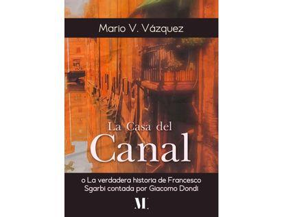 la-casa-del-canal-o-la-verdadera-historia-de-francesco-sgarbi-contada-por-giacomo-dondi-9789916961605