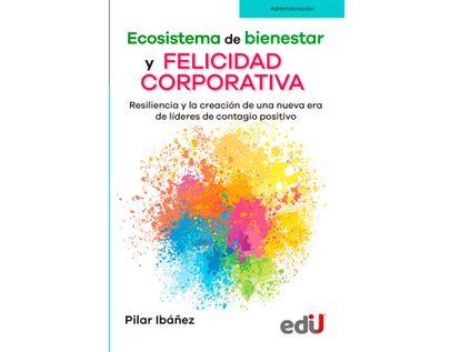 ecosistema-de-bienestar-y-felicidad-corporativa-resiliencia-y-la-creacion-de-una-nueva-era-de-lideres-de-contagio-positivo-9789587922554