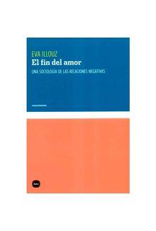el-fin-del-amor-una-sociologia-de-las-relaciones-negativas-9788415917465