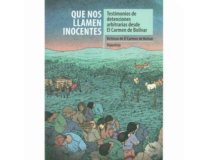 que-nos-llamen-inocentes-testimonios-de-detenciones-arbitrarias-desde-el-carmen-de-bolivar-9789585441699