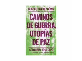 caminos-de-guerra-utopias-de-paz-9789584295651