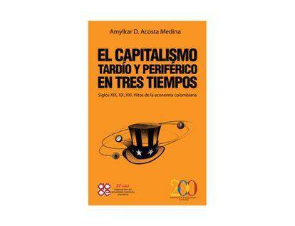 el-capitalismo-tardio-y-periferico-en-tres-tiempos-siglos-xix-xx-xxi-hitos-de-la-economia-colombia-9789585402607