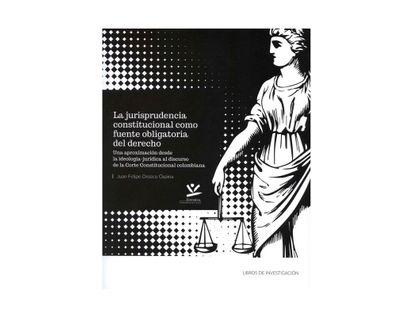 la-jurisprudencia-constitucional-como-fuente-obligatoria-del-derecho-una-aproximacion-desde-la-ide-9789587592580