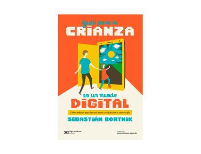 guia-para-la-crianza-en-un-mundo-digital-como-educar-para-un-uso-sano-y-seguro-de-la-tecnologia-9789878010342