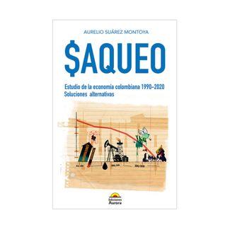 saqueo-estudio-de-la-econom-a-colombiana-1990-2020-soluciones-alternativas-9789585402584